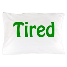 Tired Pillow Case
