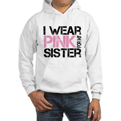 I wear pink for my sister Hooded Sweatshirt