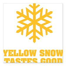 "Yellow snow tastes good No.4 Square Car Magnet 3"""