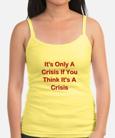 It's Only A Crisis If You Think It's A Crisis Jr.Spaghetti Strap