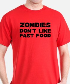 Zombies don't like fast food T-Shirt