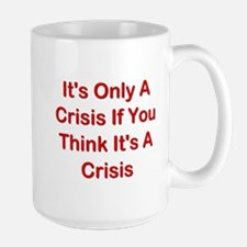 It's Only A Crisis If You Think It's A Crisis Larg