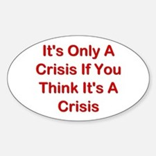 It's Only A Crisis If You Think It's A Crisis Stic