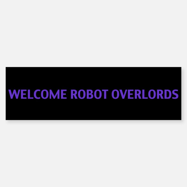Welcome the Robot Overlords Bumper Bumper Bumper Sticker