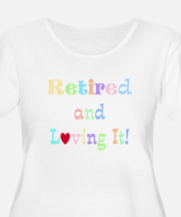 Retired and Loving It, pastel text Plus Size T-Shi