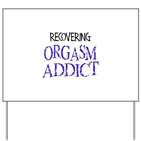 Recovering Orgasm Addict Yard Sign