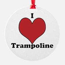 i love trampoline Ornament