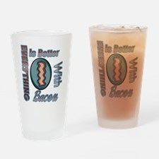 Everything Is Better with Bacon Drinking Glass