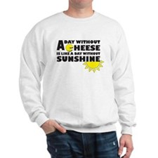 A Day Without Cheese Sweatshirt