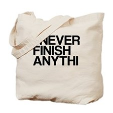 I never finish anythi Tote Bag