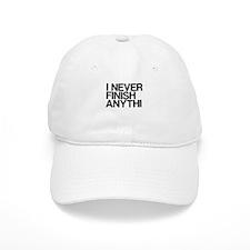 I never finish anythi Baseball Cap