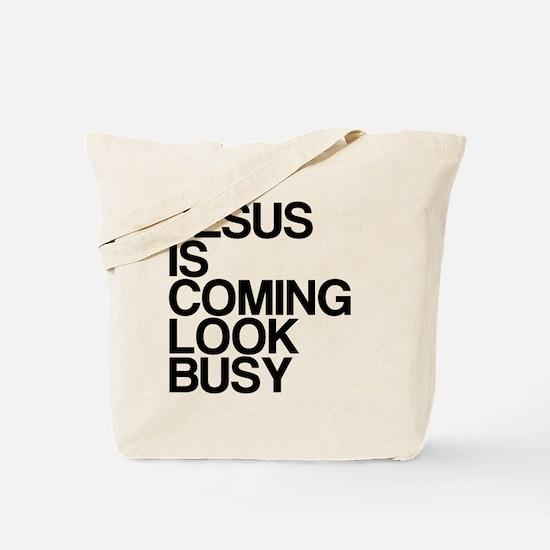 Jesus Is Coming, Look Busy Tote Bag