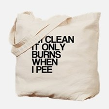 Im Clean, It Only Burns When I Pee Tote Bag
