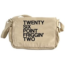 Twenty Six Point Friggin Two Messenger Bag