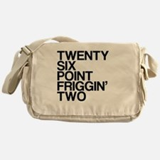 Twenty Six Point Friggin Two Messenger Bag