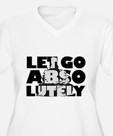Let Go Absolutely T-Shirt