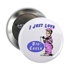 I LOVE BIG CAULK - Button