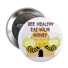 """""""Bee Healthy, Eat Your Honey,"""" Button"""