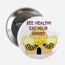 """Bee Healthy, Eat Your Honey,"" Button"
