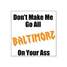 "Balt on your ass Square Sticker 3"" x 3"""