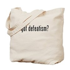 Got Defeatism? Tote Bag