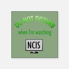 "Do Not Disturb Watching NCIS Square Sticker 3"" x 3"