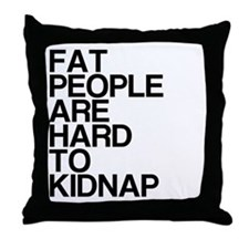 Fat People, Hard To Kidnap Throw Pillow