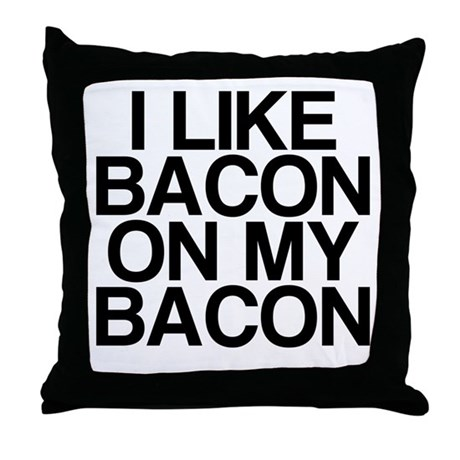 I Like Bacon on my Bacon Throw Pillow