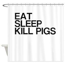 Eat. Sleep. Kill Pigs. Shower Curtain