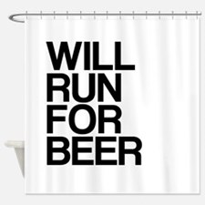 WILL RUN FOR BEER Shower Curtain