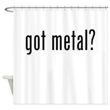 Got Metal? Shower Curtain