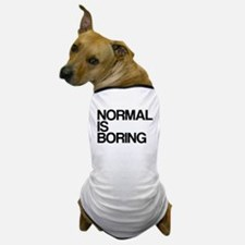 Normal is Boring Dog T-Shirt