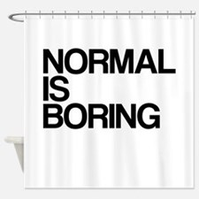 Normal is Boring Shower Curtain