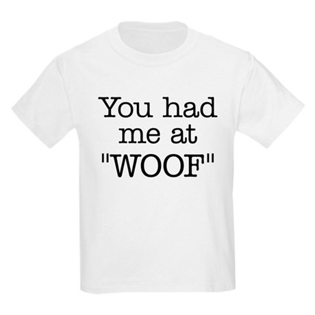 """You Had Me At """"WOOF"""" Kids Light T-Shirt"""