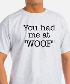 """You Had Me At """"WOOF"""" T-Shirt"""