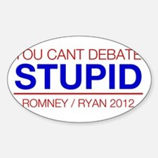 You Cant Debate Stupid - Romney Ryan 2012 Decal