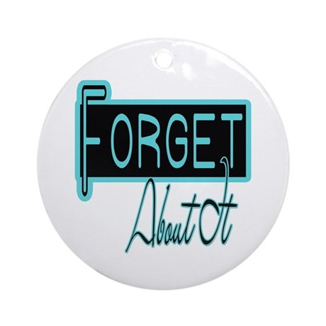 Forget About It Ornament (Round)