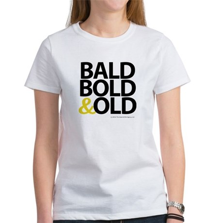 Bald, Bold & Old Women's T-Shirt
