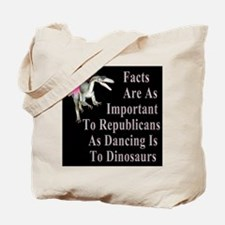 Facts, Republicans And Dancing Dinosaurs Tote Bag