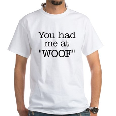 """You Had Me At """"WOOF"""" White T-Shirt"""