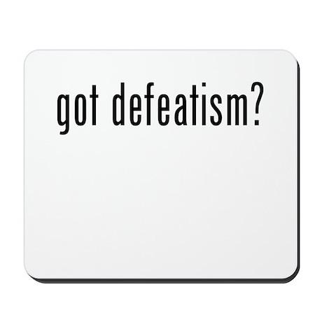 Got Defeatism? Mousepad