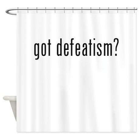 Got Defeatism? Shower Curtain