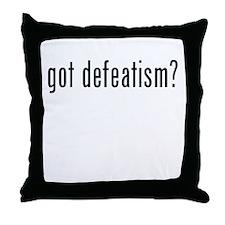 Got Defeatism? Throw Pillow