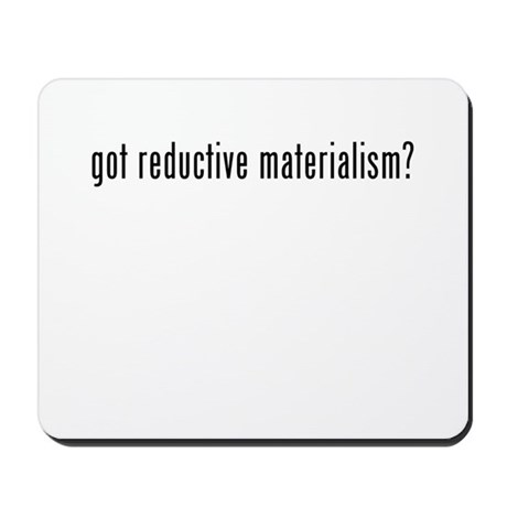 reductive materialism The argument to embrace eliminative materialism views is propelled by the that it not possible for a reductionist scientist to be essentially reductive.