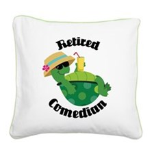 Retired Comedian Gift Square Canvas Pillow