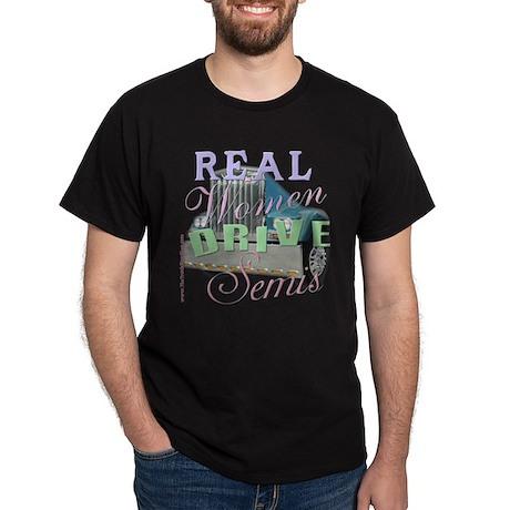 Real Women Drive Semis Black T-Shirt