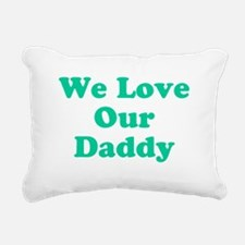 We Love Our Daddy Rectangular Canvas Pillow