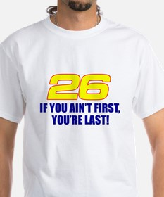 If you ain't first you're last Shirt
