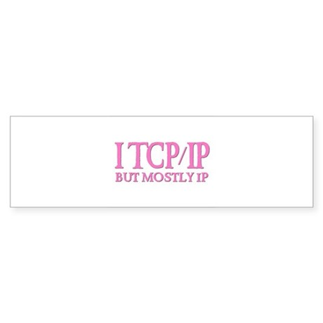 I TCP/IP But Mostly IP Bumper Sticker
