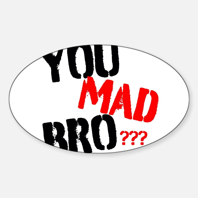 You mad bro Sticker (Oval)